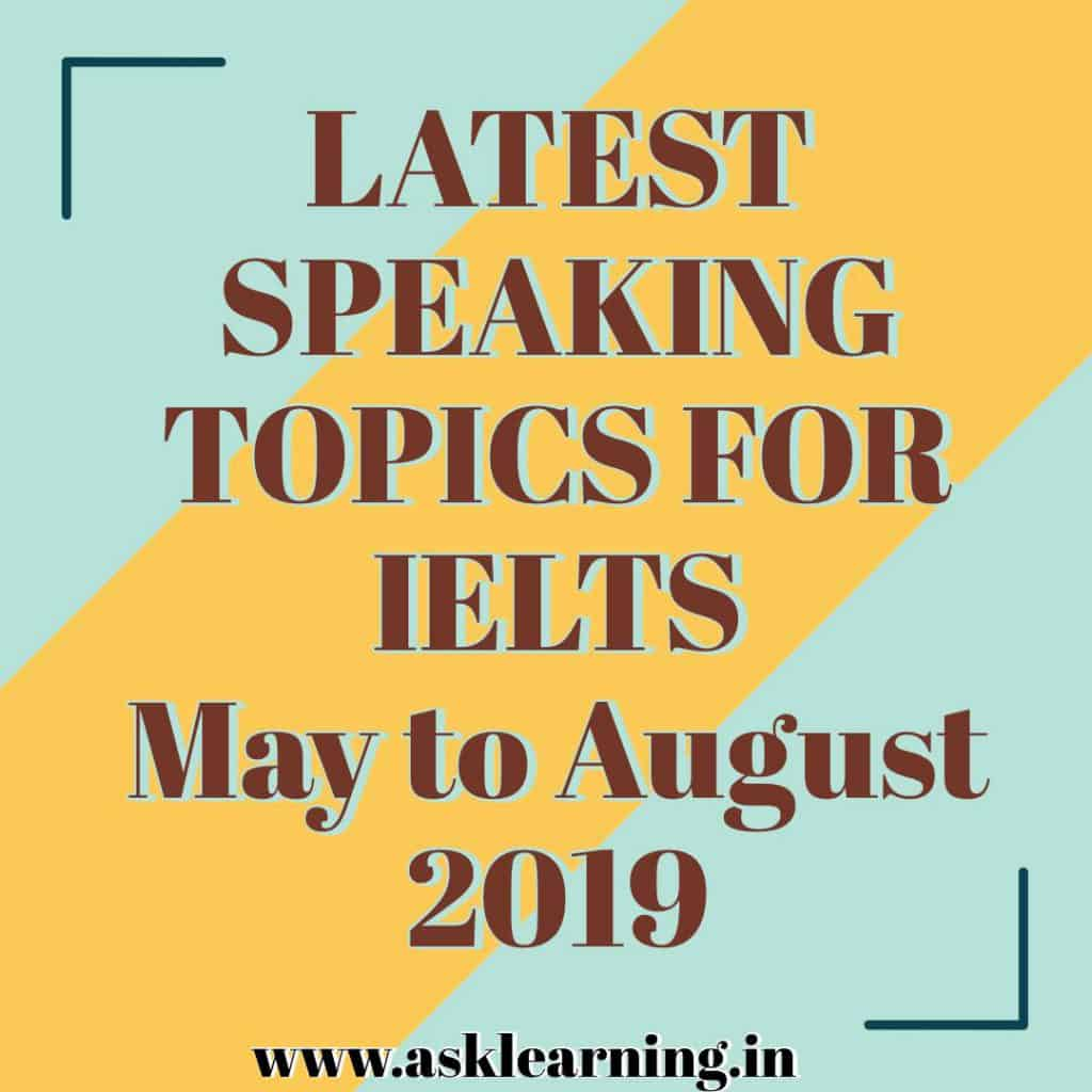 Latest Speaking Topics IELTS - May to Aug 2019