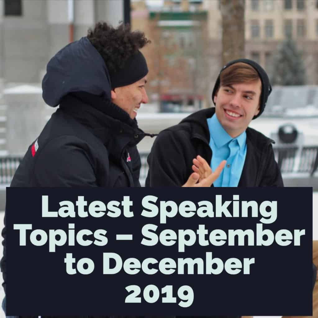 Latest IELTS Speaking Topics – September to December 2019