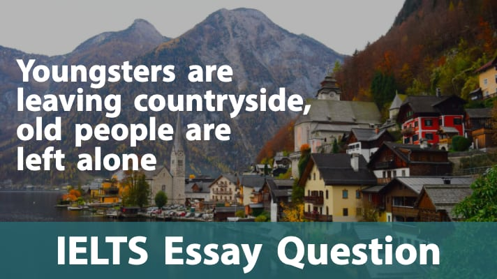IELTS Essay – Youngsters leaving countryside, old people alone