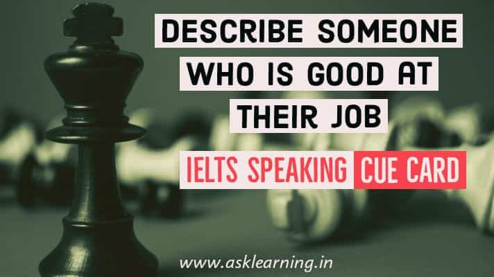 IELTS Latest Speaking Cue Card - Describe Someone Who Is Good At Their Job