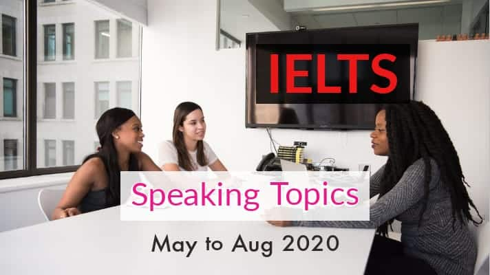IELTS Speaking Topics May to August 2020