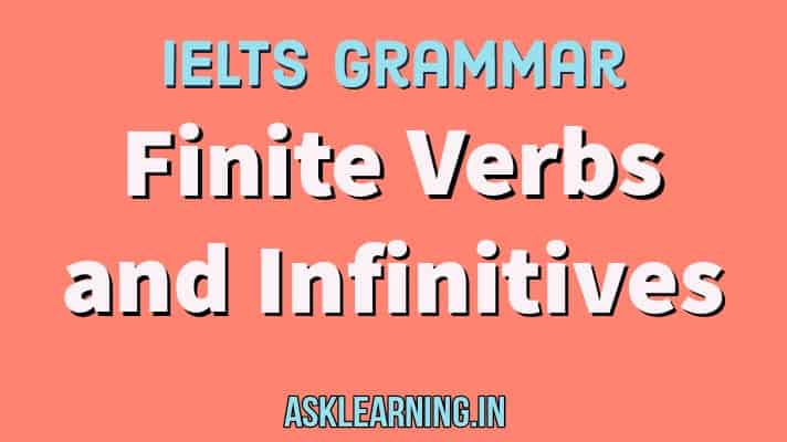 ielts grammar topic -finite verbs and infinitives