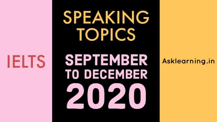 IELTS Speaking Topics September to December 2020