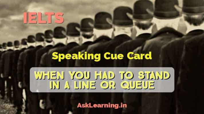 Describe an occasion when you were standing in a line or a queue
