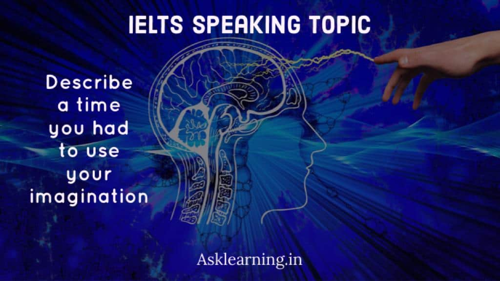 IELTS Speaking Cue Card - Describe a time you needed to use your imagination