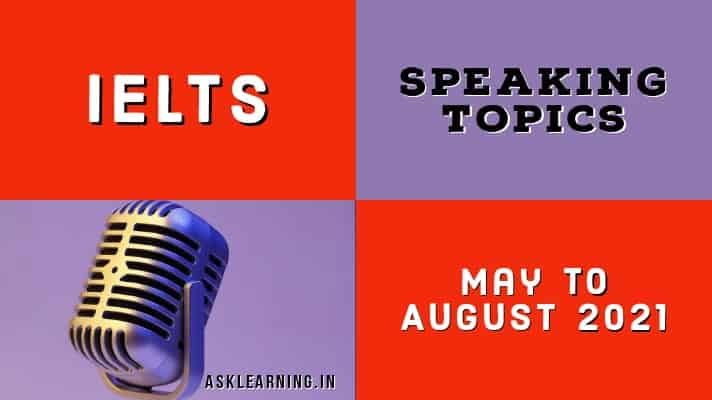 IELTS Speaking Topics May to August 2021